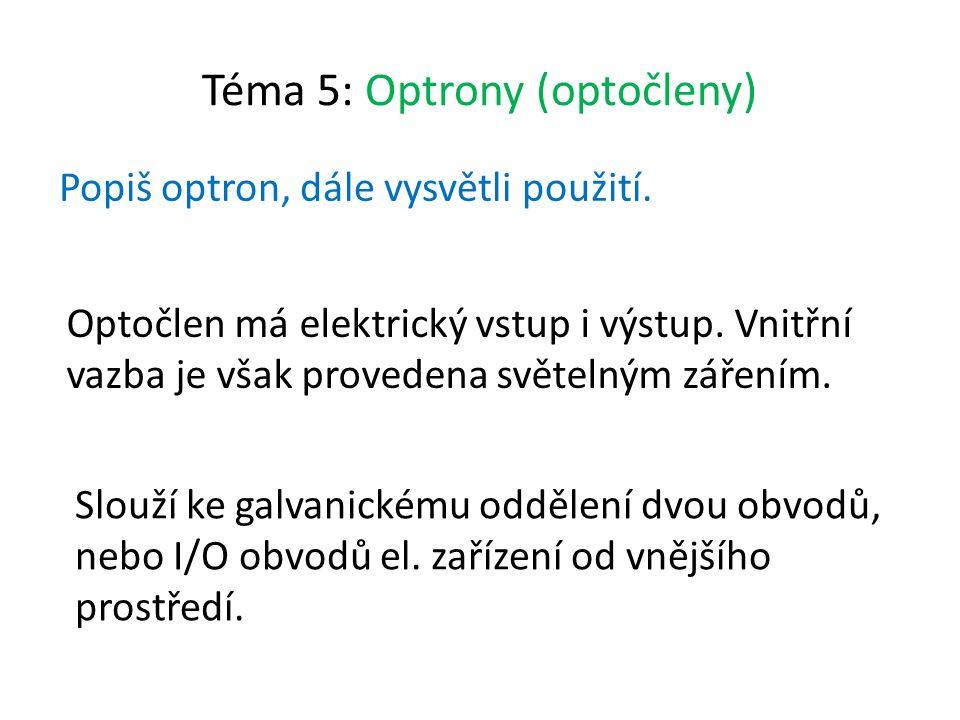 Téma 5: Optrony (optočleny) Popiš optron, dále vysvětli použití.