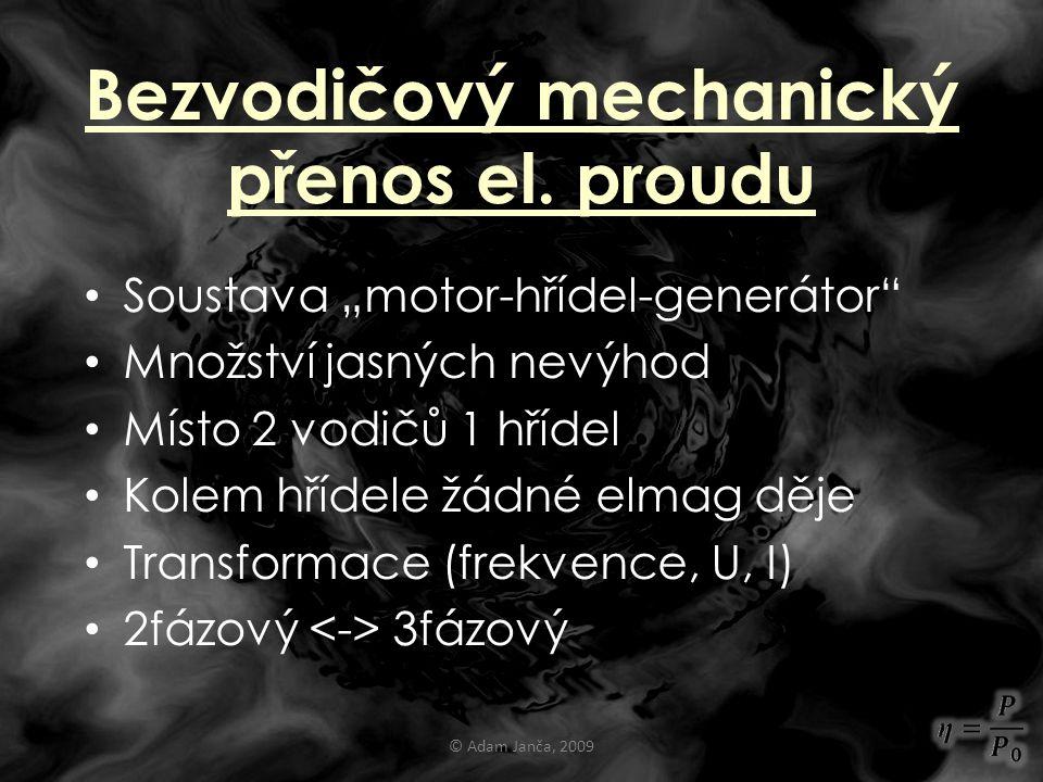 """Bezvodičový mechanický přenos el. proudu Soustava """"motor-hřídel-generátor"""" Množství jasných nevýhod Místo 2 vodičů 1 hřídel Kolem hřídele žádné elmag"""