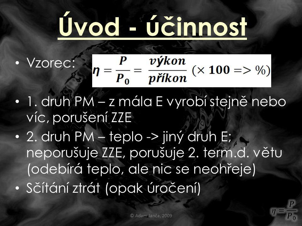 Úvod - účinnost Vzorec: 1. druh PM – z mála E vyrobí stejně nebo víc, porušení ZZE 2. druh PM – teplo -> jiný druh E; neporušuje ZZE, porušuje 2. term
