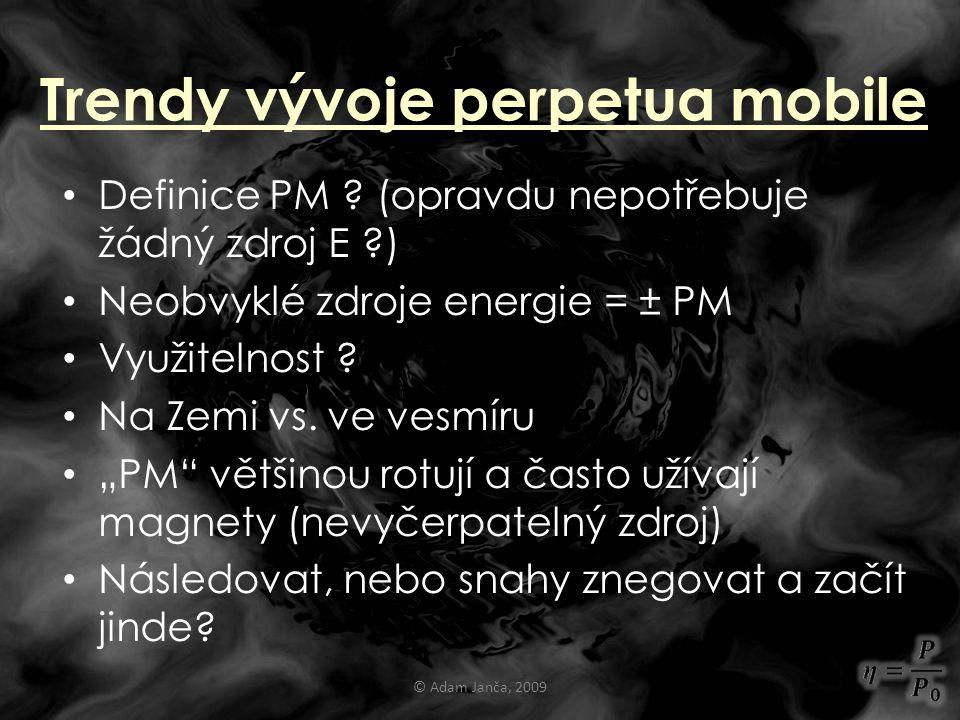 Trendy vývoje perpetua mobile Definice PM ? (opravdu nepotřebuje žádný zdroj E ?) Neobvyklé zdroje energie = ± PM Využitelnost ? Na Zemi vs. ve vesmír