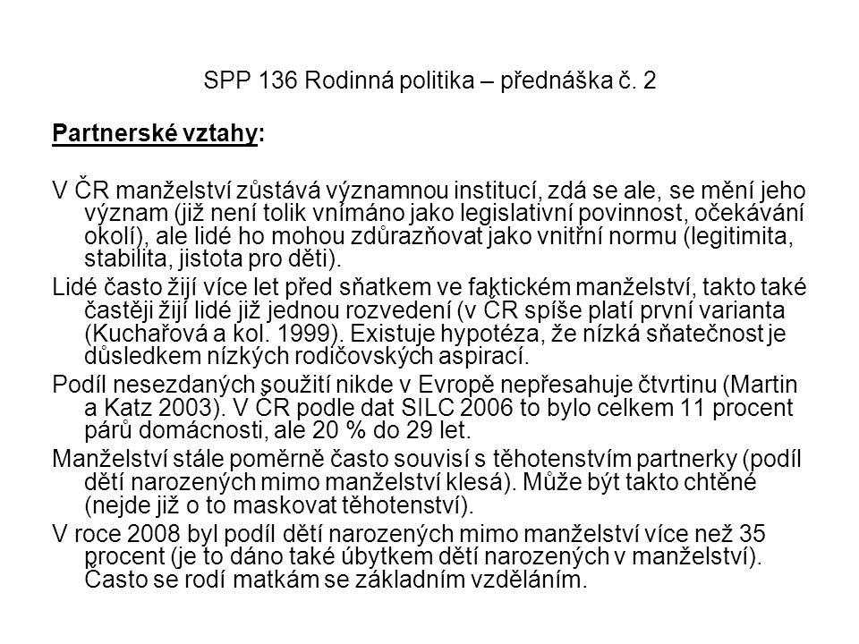 SPP 136 Rodinná politika – přednáška č. 2 Partnerské vztahy: V ČR manželství zůstává významnou institucí, zdá se ale, se mění jeho význam (již není to