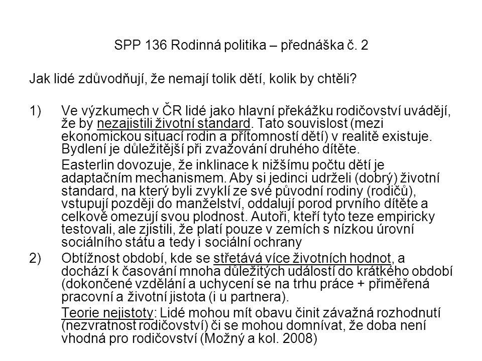 SPP 136 Rodinná politika – přednáška č. 2 Jak lidé zdůvodňují, že nemají tolik dětí, kolik by chtěli? 1)Ve výzkumech v ČR lidé jako hlavní překážku ro