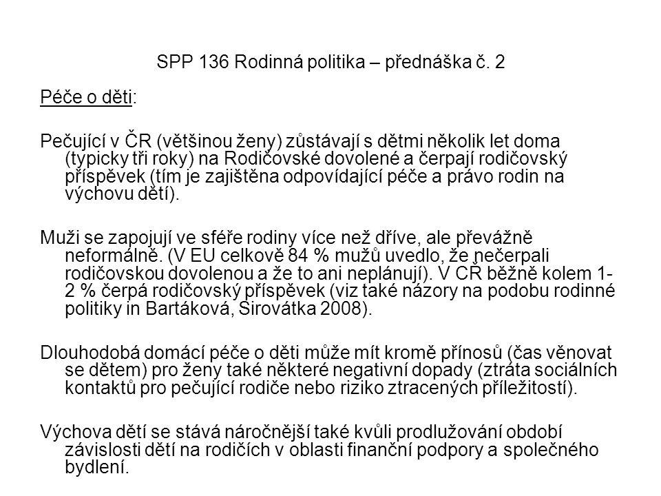 SPP 136 Rodinná politika – přednáška č. 2 Péče o děti: Pečující v ČR (většinou ženy) zůstávají s dětmi několik let doma (typicky tři roky) na Rodičovs