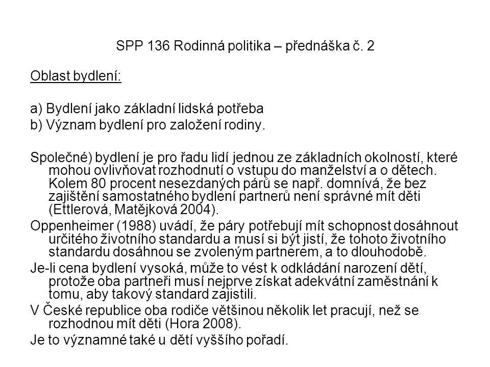 SPP 136 Rodinná politika – přednáška č. 2 Oblast bydlení: a) Bydlení jako základní lidská potřeba b) Význam bydlení pro založení rodiny. Společné) byd