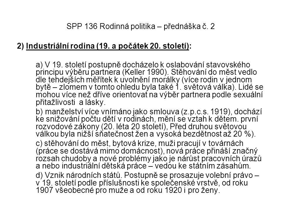 SPP 136 Rodinná politika – přednáška č. 2 2) Industriální rodina (19. a počátek 20. století): a) V 19. století postupně docházelo k oslabování stavovs
