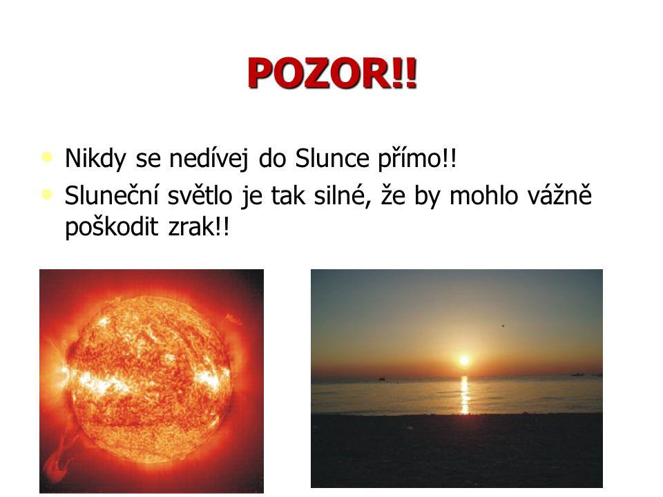 POZOR!! Nikdy se nedívej do Slunce přímo!! Nikdy se nedívej do Slunce přímo!! Sluneční světlo je tak silné, že by mohlo vážně poškodit zrak!! Sluneční