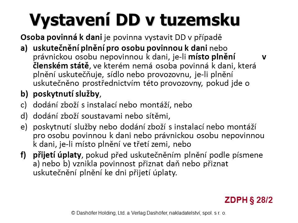 Vystavení DD v tuzemsku Osoba povinná k dani je povinna vystavit DD v případě a)uskutečnění plnění pro osobu povinnou k dani nebo právnickou osobu nep