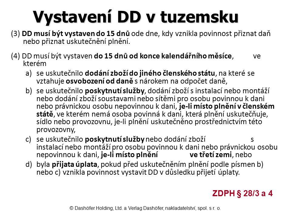 Vystavení DD v tuzemsku (3) DD musí být vystaven do 15 dnů ode dne, kdy vznikla povinnost přiznat daň nebo přiznat uskutečnění plnění. (4) DD musí být