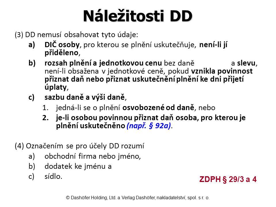 Náležitosti DD (3) DD nemusí obsahovat tyto údaje: a)DIČ osoby, pro kterou se plnění uskutečňuje, není-li jí přiděleno, b)rozsah plnění a jednotkovou