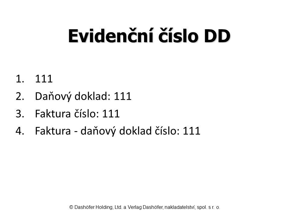 Evidenční číslo DD 1.111 2.Daňový doklad: 111 3.Faktura číslo: 111 4.Faktura - daňový doklad číslo: 111 © Dashöfer Holding, Ltd. a Verlag Dashöfer, na