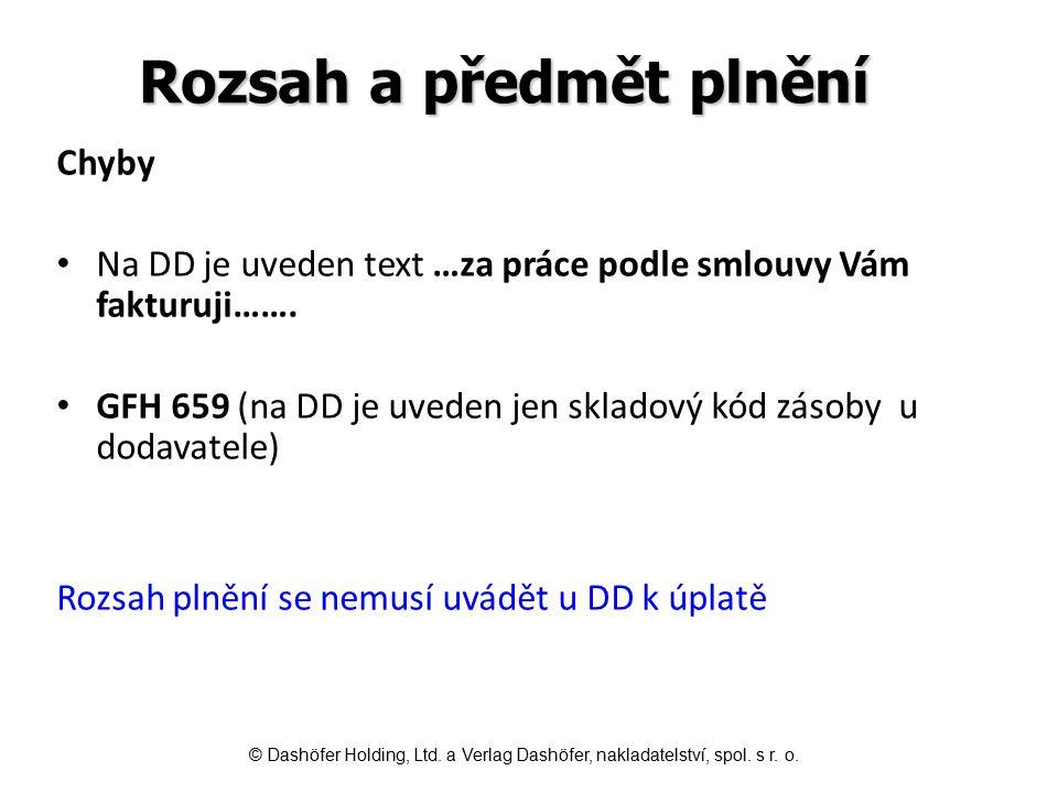 Rozsah a předmět plnění Chyby Na DD je uveden text …za práce podle smlouvy Vám fakturuji……. GFH 659 (na DD je uveden jen skladový kód zásoby u dodavat