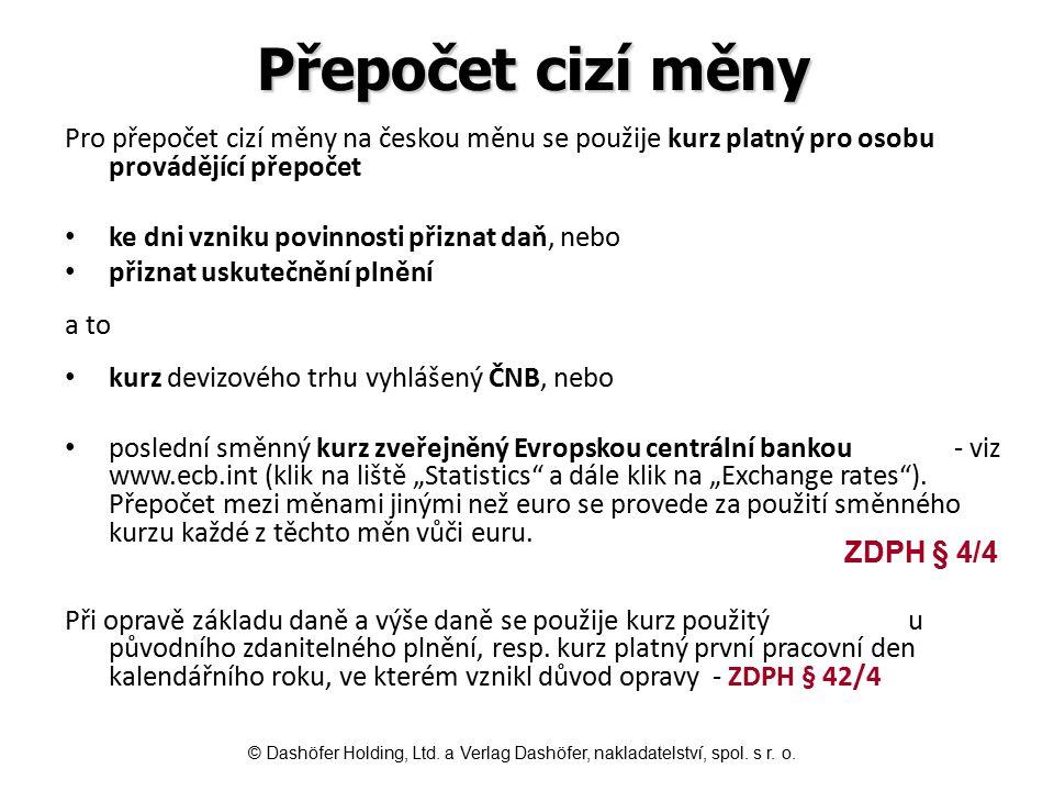Přepočet cizí měny Pro přepočet cizí měny na českou měnu se použije kurz platný pro osobu provádějící přepočet ke dni vzniku povinnosti přiznat daň, n