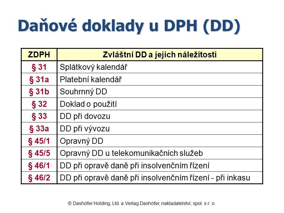 Forma DD Listinná (písemná) Elektronická (DD je vystaven a obdržen elektronicky), pouze se souhlasem osoby, pro kterou se uskutečňuje zdanitelné plnění, podepsaná a)uznávaným elektronickým podpisem b)nebo uznávanou elektronickou značkou c)nebo pokud je zaručena věrohodnost původu a neporušitelnost obsahu daňového dokladu elektronickou výměnou informací (EDI) ZDPH § 26 © Dashöfer Holding, Ltd.