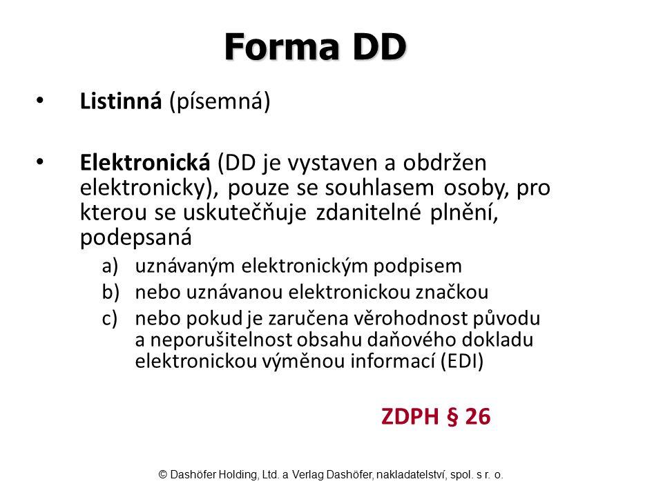 Forma DD Listinná (písemná) Elektronická (DD je vystaven a obdržen elektronicky), pouze se souhlasem osoby, pro kterou se uskutečňuje zdanitelné plněn