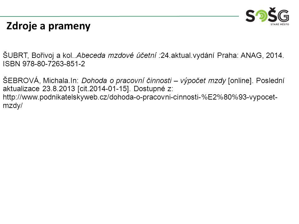 Zdroje a prameny ŠUBRT, Bořivoj a kol..Abeceda mzdové účetní :24.aktual.vydání Praha: ANAG, 2014.