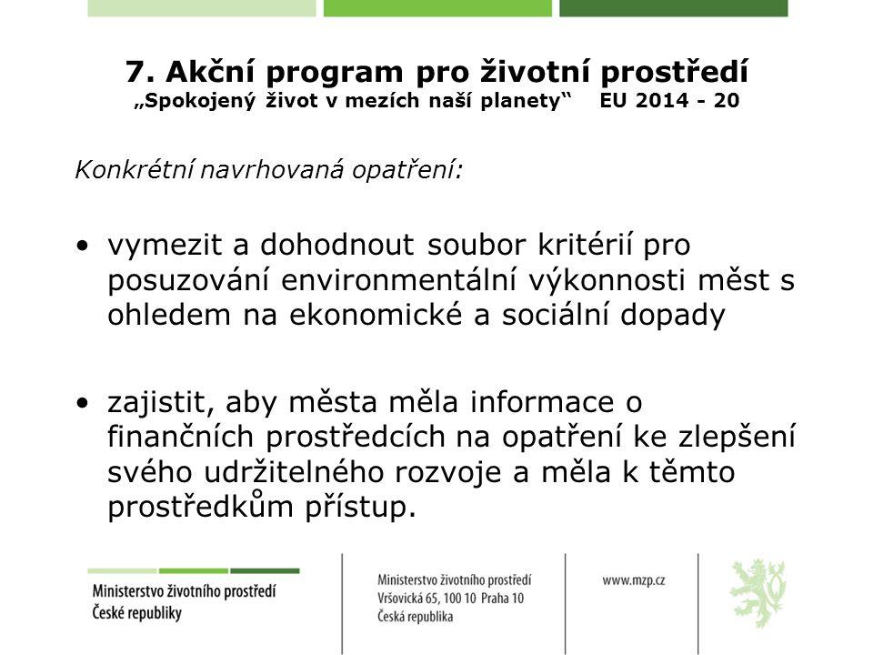 """7. Akční program pro životní prostředí """"Spokojený život v mezích naší planety"""" EU 2014 - 20 Konkrétní navrhovaná opatření: vymezit a dohodnout soubor"""