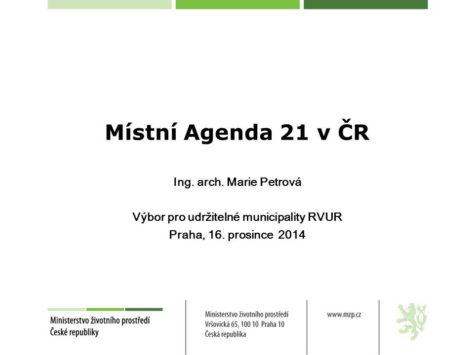Místní Agenda 21 v ČR Ing. arch. Marie Petrová Výbor pro udržitelné municipality RVUR Praha, 16. prosince 2014