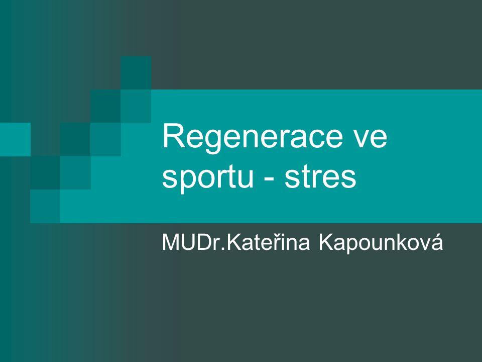 Regenerace ve sportu - stres MUDr.Kateřina Kapounková