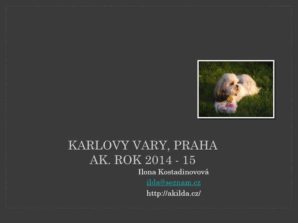 KARLOVY VARY, PRAHA AK. ROK 2014 - 15 Ilona Kostadinovová ilda@seznam.cz http://akilda.cz/
