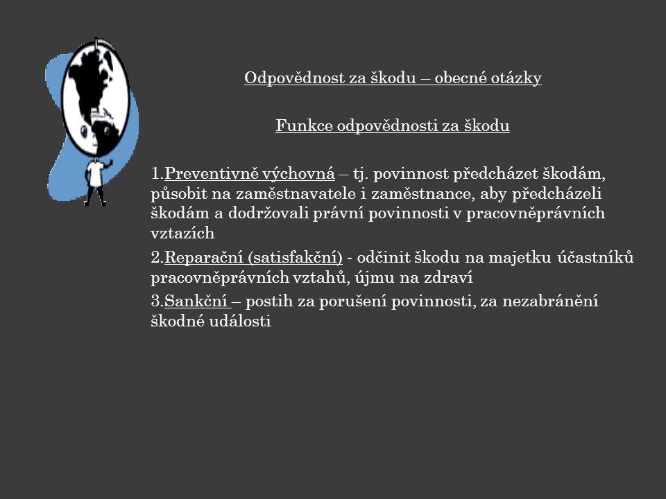 Odpovědnost za škodu – obecné otázky Funkce odpovědnosti za škodu 1.Preventivně výchovná – tj. povinnost předcházet škodám, působit na zaměstnavatele