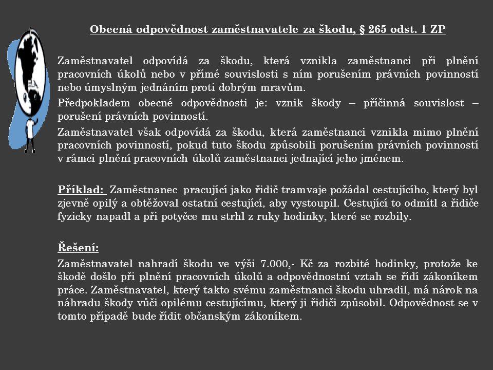 Obecná odpovědnost zaměstnavatele za škodu, § 265 odst. 1 ZP Zaměstnavatel odpovídá za škodu, která vznikla zaměstnanci při plnění pracovních úkolů ne