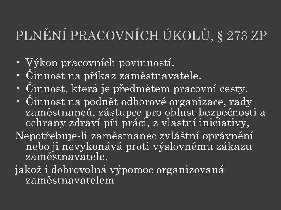 PLNĚNÍ PRACOVNÍCH ÚKOLŮ, § 273 ZP Výkon pracovních povinností. Činnost na příkaz zaměstnavatele. Činnost, která je předmětem pracovní cesty. Činnost n
