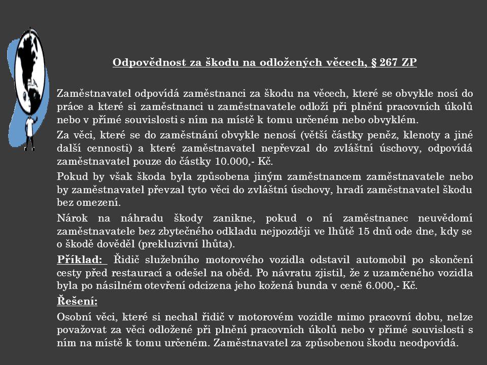 Odpovědnost za škodu na odložených věcech, § 267 ZP Zaměstnavatel odpovídá zaměstnanci za škodu na věcech, které se obvykle nosí do práce a které si z