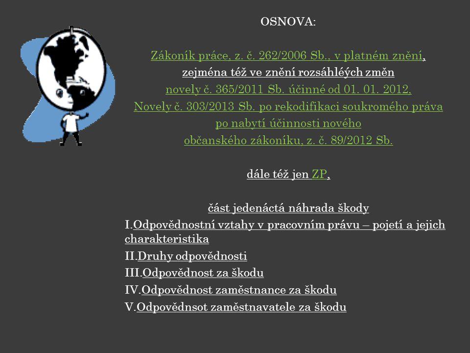 OSNOVA: Zákoník práce, z. č. 262/2006 Sb., v platném znění, zejména též ve znění rozsáhléých změn novely č. 365/2011 Sb. účinné od 01. 01. 2012, Novel