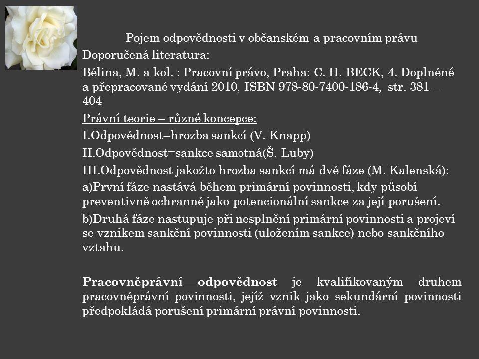 Pojem odpovědnosti v občanském a pracovním právu Doporučená literatura: Bělina, M. a kol. : Pracovní právo, Praha: C. H. BECK, 4. Doplněné a přepracov