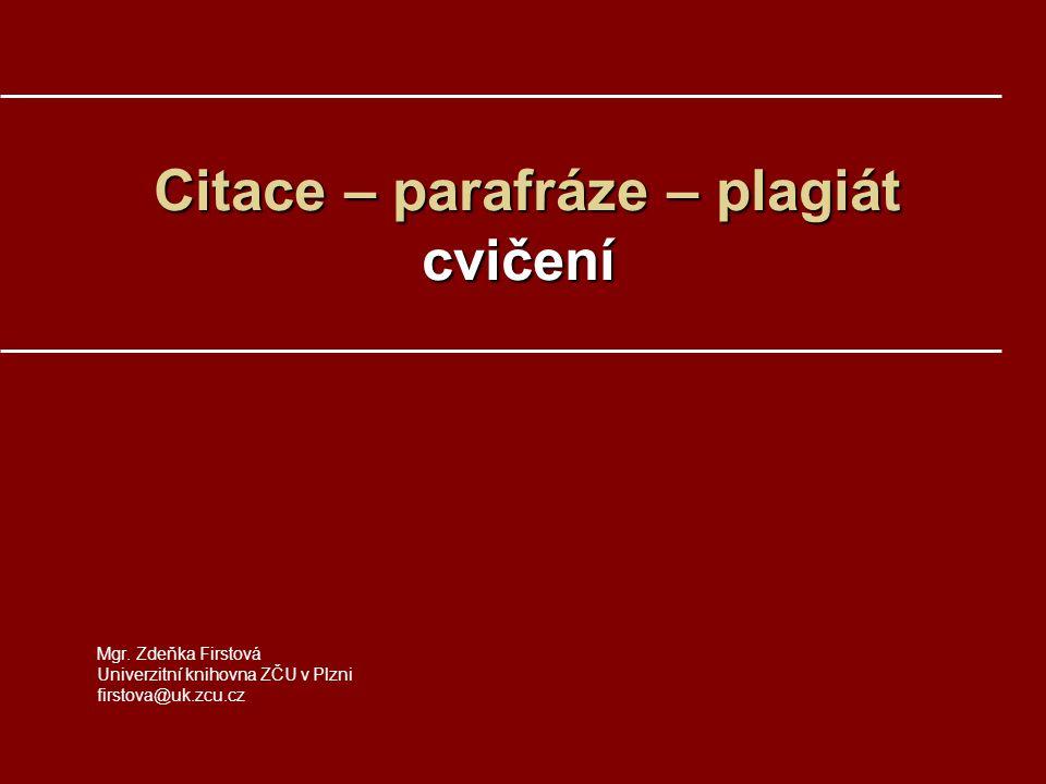 Citace – parafráze – plagiát cvičení Citace – parafráze – plagiát cvičení Mgr.