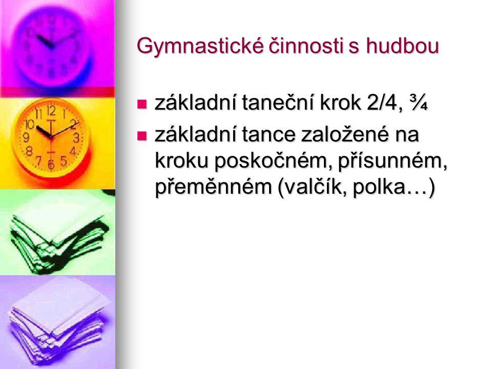 Gymnastické činnosti s hudbou základní taneční krok 2/4, ¾ základní taneční krok 2/4, ¾ základní tance založené na kroku poskočném, přísunném, přeměnném (valčík, polka…) základní tance založené na kroku poskočném, přísunném, přeměnném (valčík, polka…)