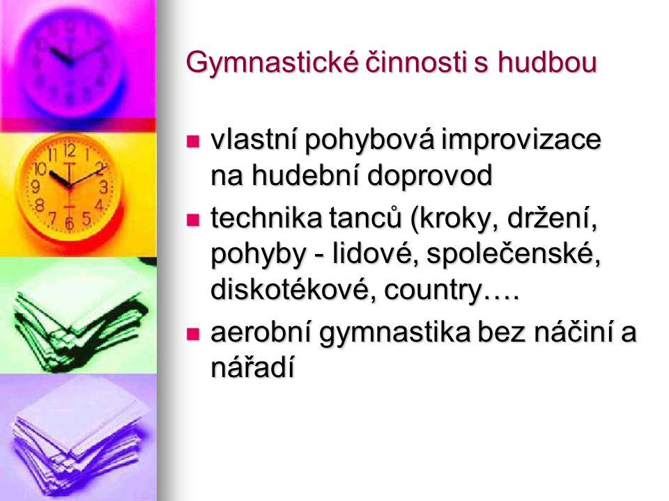 Gymnastické činnosti s hudbou vlastní pohybová improvizace na hudební doprovod vlastní pohybová improvizace na hudební doprovod technika tanců (kroky, držení, pohyby - lidové, společenské, diskotékové, country….