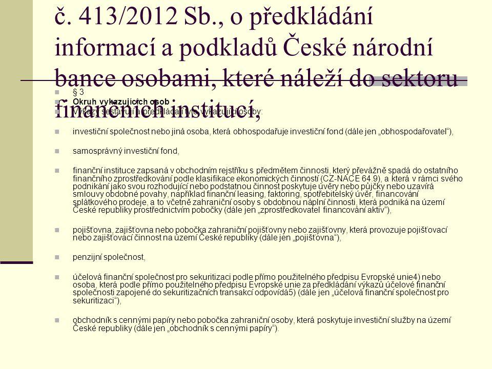 Finanční instituce dle ČNB, vyhláška č. 413/2012 Sb., o předkládání informací a podkladů České národní bance osobami, které náleží do sektoru finanční