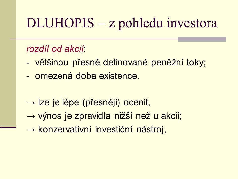 DLUHOPIS – z pohledu investora rozdíl od akcií: - většinou přesně definované peněžní toky; - omezená doba existence. → lze je lépe (přesněji) ocenit,