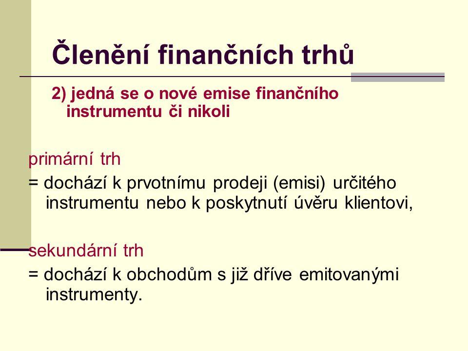 2) jedná se o nové emise finančního instrumentu či nikoli primární trh = dochází k prvotnímu prodeji (emisi) určitého instrumentu nebo k poskytnutí úv