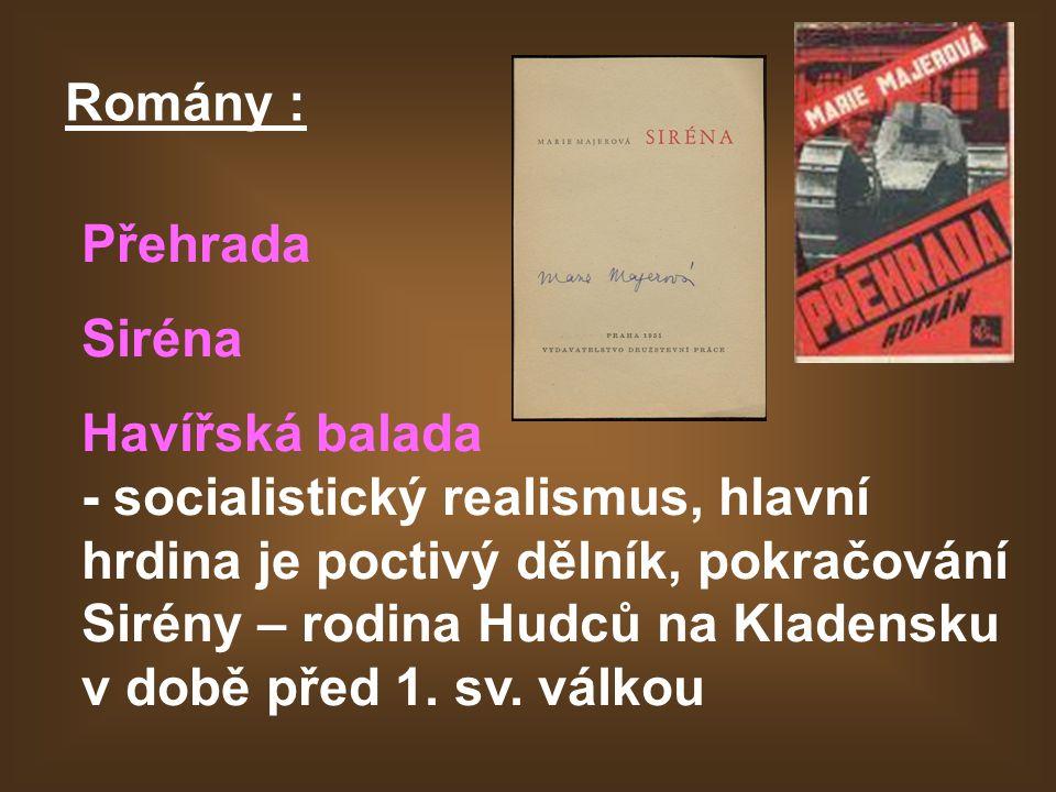 Romány : Přehrada Siréna Havířská balada - socialistický realismus, hlavní hrdina je poctivý dělník, pokračování Sirény – rodina Hudců na Kladensku v