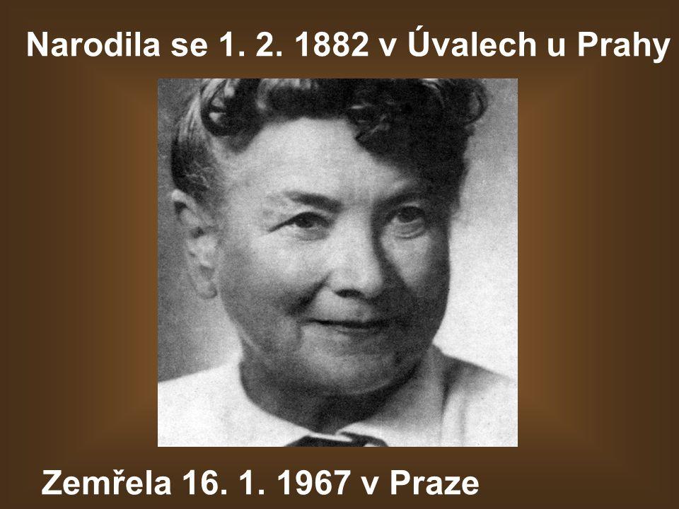 Narodila se 1. 2. 1882 v Úvalech u Prahy Zemřela 16. 1. 1967 v Praze