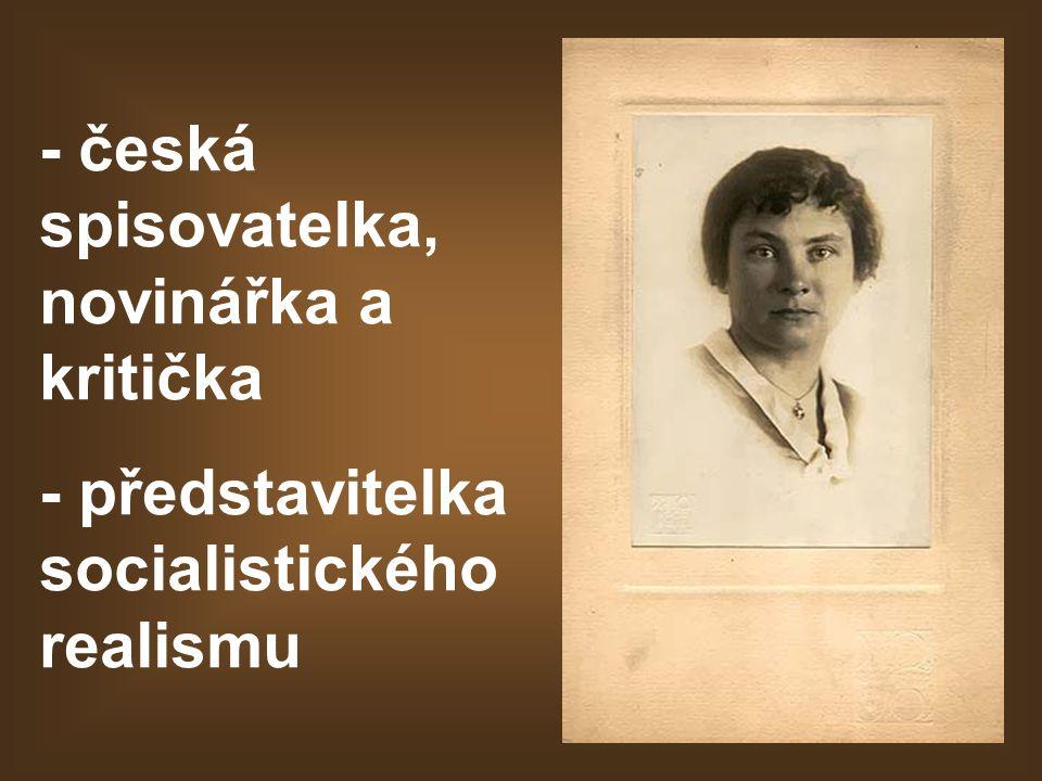- česká spisovatelka, novinářka a kritička - představitelka socialistického realismu