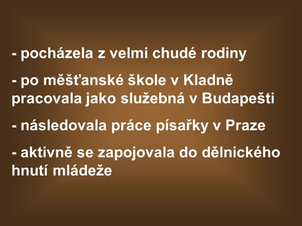 - pocházela z velmi chudé rodiny - po měšťanské škole v Kladně pracovala jako služebná v Budapešti - následovala práce písařky v Praze - aktivně se za