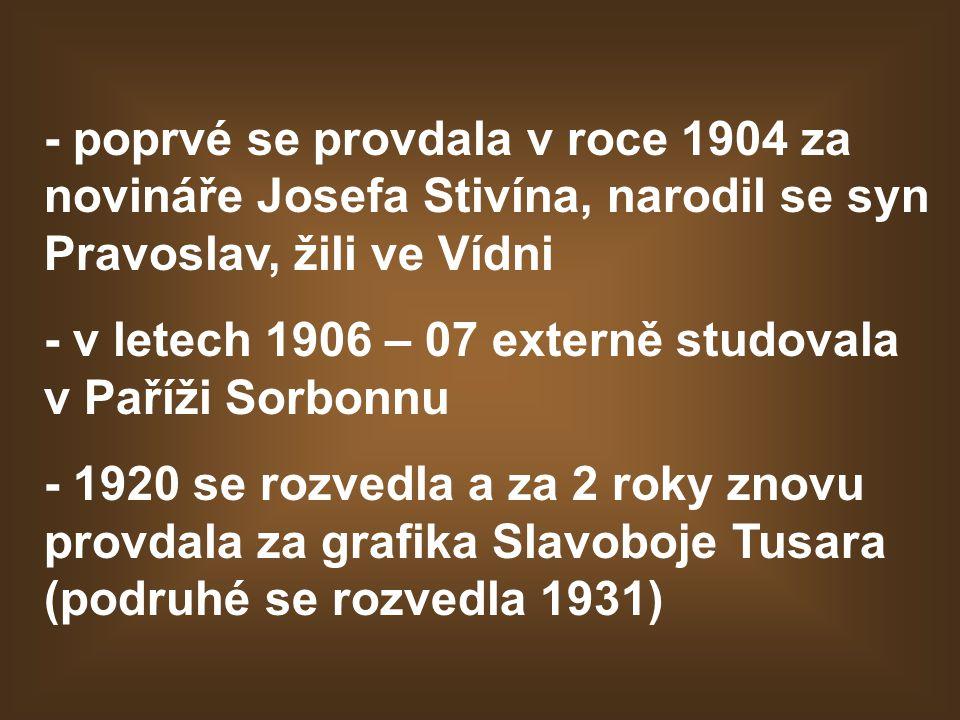 - poprvé se provdala v roce 1904 za novináře Josefa Stivína, narodil se syn Pravoslav, žili ve Vídni - v letech 1906 – 07 externě studovala v Paříži S