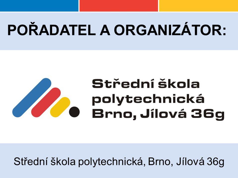Střední škola polytechnická, Brno, Jílová 36g POŘADATEL A ORGANIZÁTOR: