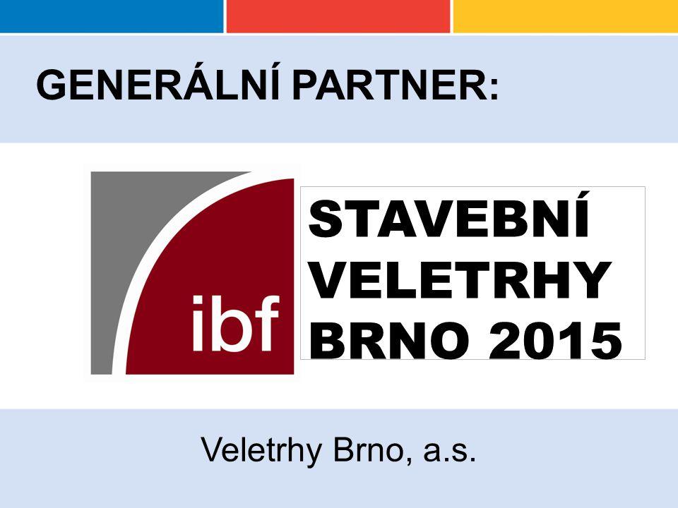 GENERÁLNÍ PARTNER : Veletrhy Brno, a.s. STAVEBNÍ VELETRHY BRNO 2015