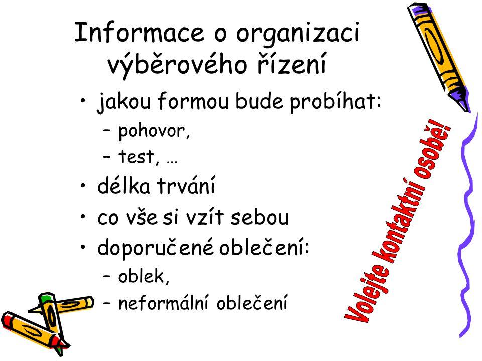 Informace o organizaci výběrového řízení jakou formou bude probíhat: –pohovor, –test, … délka trvání co vše si vzít sebou doporučené oblečení: –oblek,