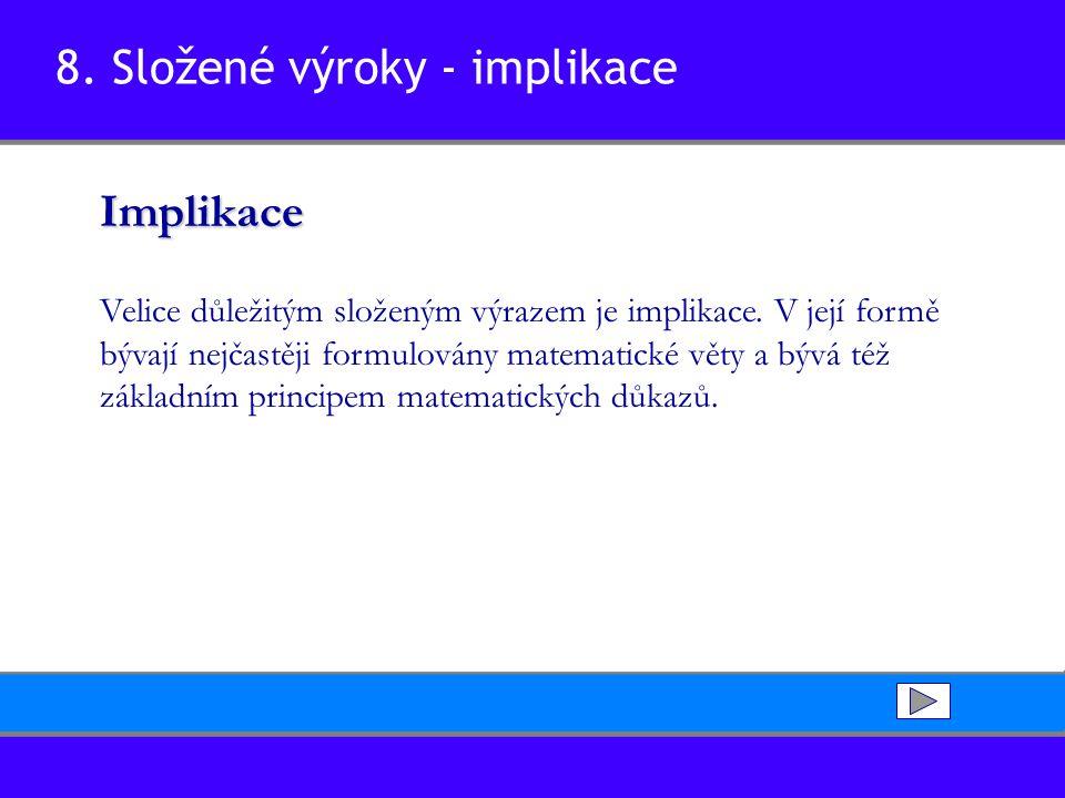 8. Složené výroky - implikaceImplikace Velice důležitým složeným výrazem je implikace. V její formě bývají nejčastěji formulovány matematické věty a b
