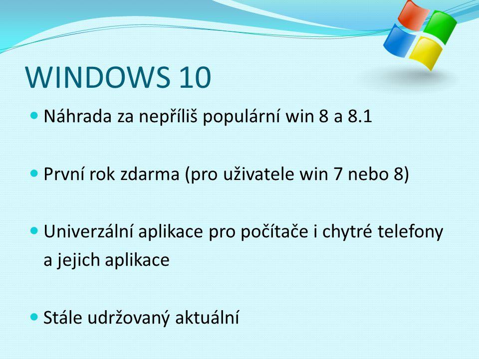 WINDOWS 10 Kombinace win 7 a 8 Místo dlaždic nastavitelné start menu Prohlížeč Spartan a asistentka Cortana (z herní série HALO)