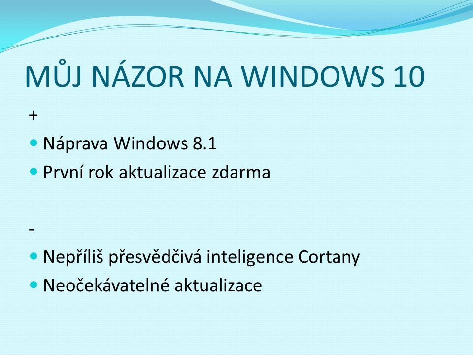 MŮJ NÁZOR NA WINDOWS 10 + Náprava Windows 8.1 První rok aktualizace zdarma - Nepříliš přesvědčivá inteligence Cortany Neočekávatelné aktualizace