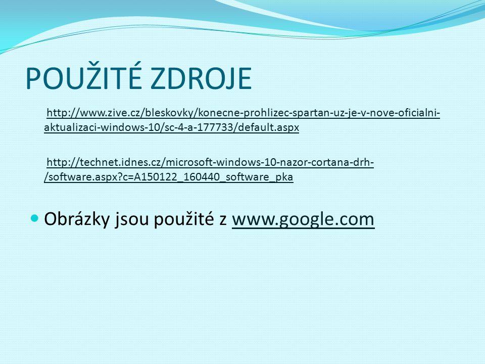 POUŽITÉ ZDROJE http://www.zive.cz/bleskovky/konecne-prohlizec-spartan-uz-je-v-nove-oficialni- aktualizaci-windows-10/sc-4-a-177733/default.aspxhttp://www.zive.cz/bleskovky/konecne-prohlizec-spartan-uz-je-v-nove-oficialni- aktualizaci-windows-10/sc-4-a-177733/default.aspx http://technet.idnes.cz/microsoft-windows-10-nazor-cortana-drh- /software.aspx c=A150122_160440_software_pkahttp://technet.idnes.cz/microsoft-windows-10-nazor-cortana-drh- /software.aspx c=A150122_160440_software_pka Obrázky jsou použité z www.google.comwww.google.com