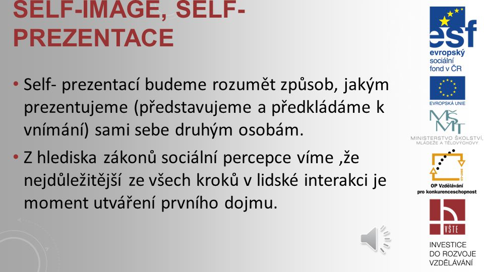 ZÁKONITOSTI KOMUNIKACE VE SKUPINĚ. KOMUNIKACE A SEBEVĚDOMÍ, SELF- PREZENTACE (SELF-IMAGE), MEDIACE KLÍČOVÉ POJMY self-image, self-prezentace, vlastnos