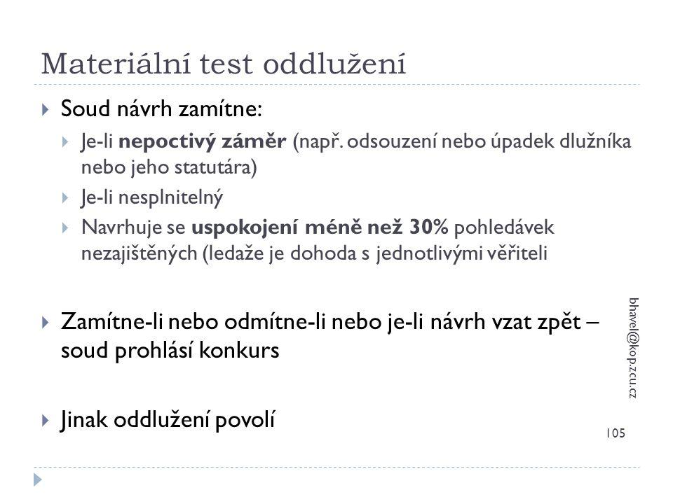 Materiální test oddlužení bhavel@kop.zcu.cz 105  Soud návrh zamítne:  Je-li nepoctivý záměr (např. odsouzení nebo úpadek dlužníka nebo jeho statutár