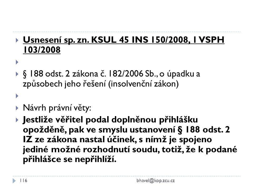  Usnesení sp. zn. KSUL 45 INS 150/2008, 1 VSPH 103/2008   § 188 odst. 2 zákona č. 182/2006 Sb., o úpadku a způsobech jeho řešení (insolvenční zákon